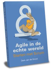 Agile in de echte wereld  Starten met Scrum - Derk-Jan de Grood